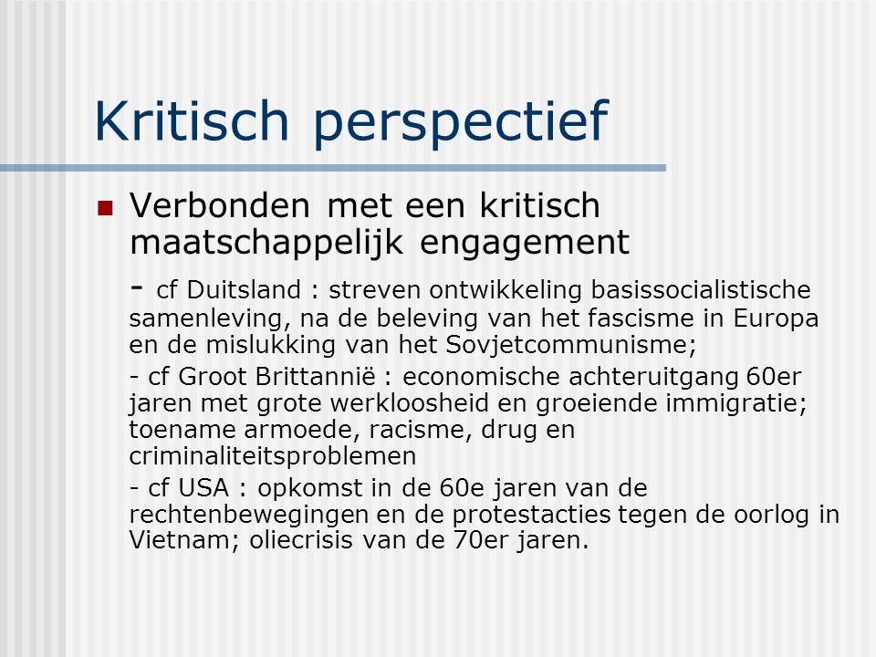 Kritisch perspectief Verbonden met een kritisch maatschappelijk engagement - cf Duitsland : streven ontwikkeling basissocialistische samenleving, na d