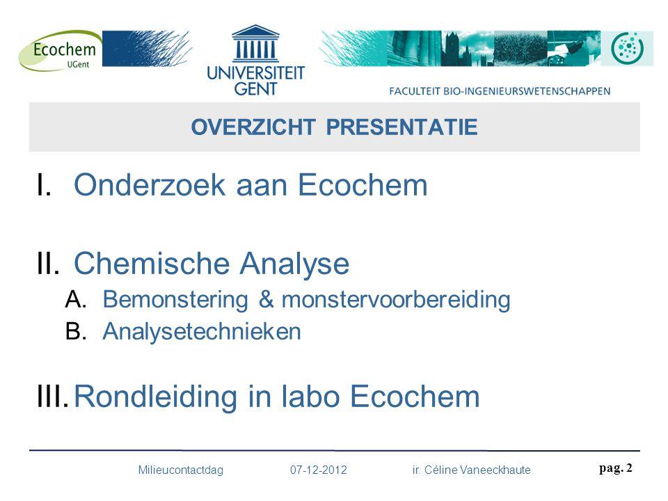 I.Onderzoek aan Ecochem II.Chemische Analyse A.Bemonstering & monstervoorbereiding B.Analysetechnieken III.Rondleiding in labo Ecochem OVERZICHT PRESE