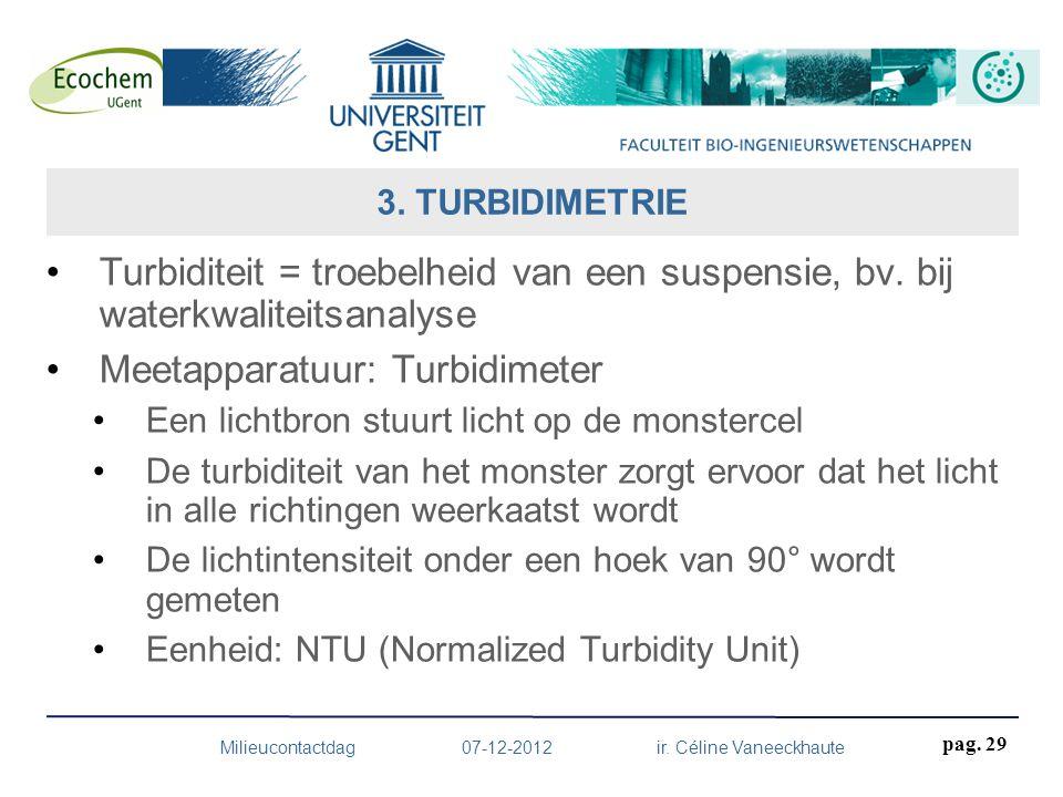 Turbiditeit = troebelheid van een suspensie, bv. bij waterkwaliteitsanalyse Meetapparatuur: Turbidimeter Een lichtbron stuurt licht op de monstercel D