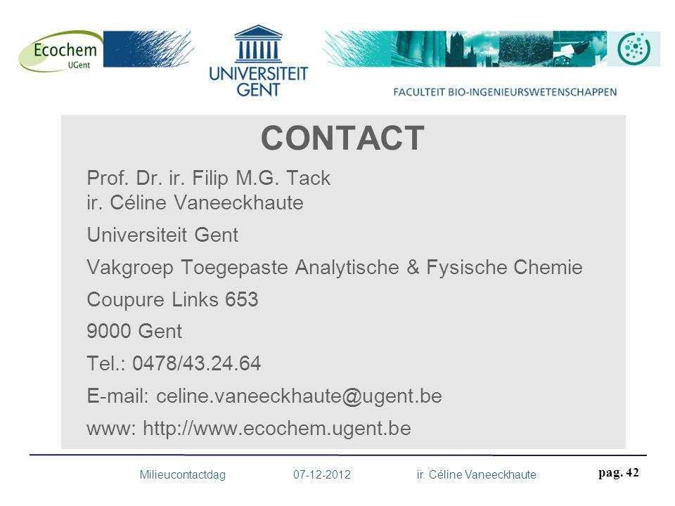 CONTACT Prof. Dr. ir. Filip M.G. Tack ir. Céline Vaneeckhaute Universiteit Gent Vakgroep Toegepaste Analytische & Fysische Chemie Coupure Links 653 90
