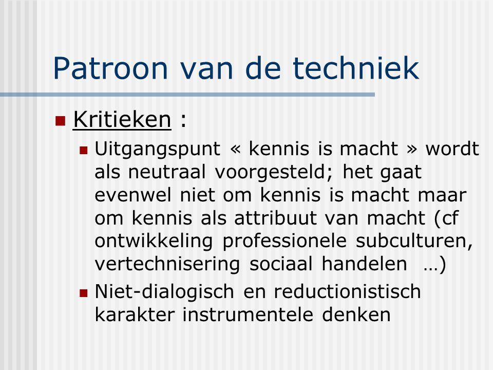 Patroon van de techniek Kritieken : Uitgangspunt « kennis is macht » wordt als neutraal voorgesteld; het gaat evenwel niet om kennis is macht maar om