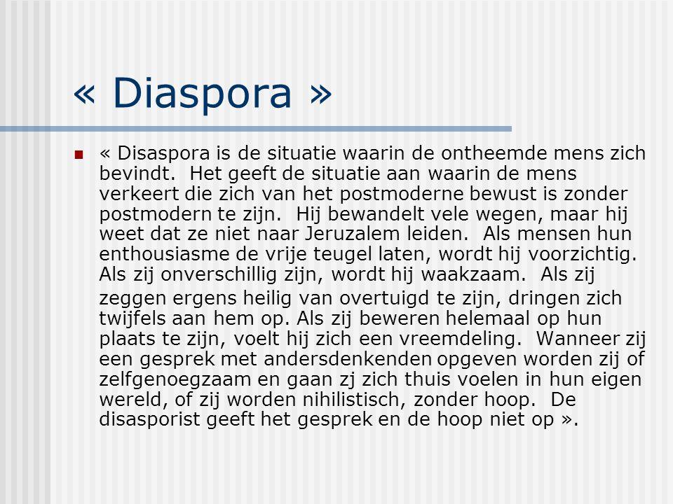 « Diaspora » « Disaspora is de situatie waarin de ontheemde mens zich bevindt. Het geeft de situatie aan waarin de mens verkeert die zich van het post