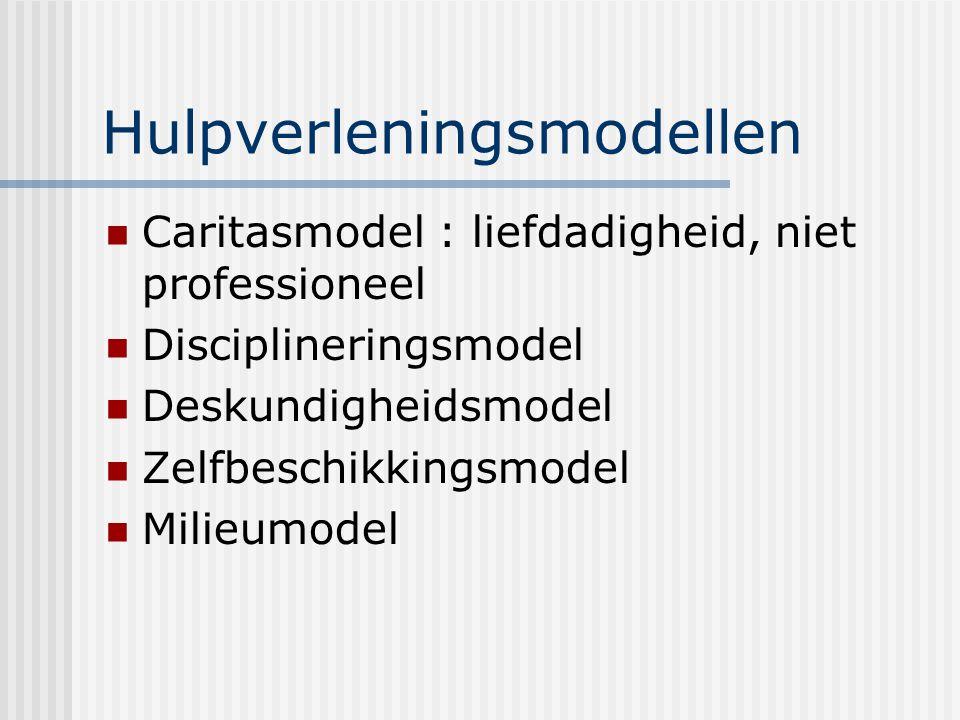 Hulpverleningsmodellen Caritasmodel : liefdadigheid, niet professioneel Disciplineringsmodel Deskundigheidsmodel Zelfbeschikkingsmodel Milieumodel