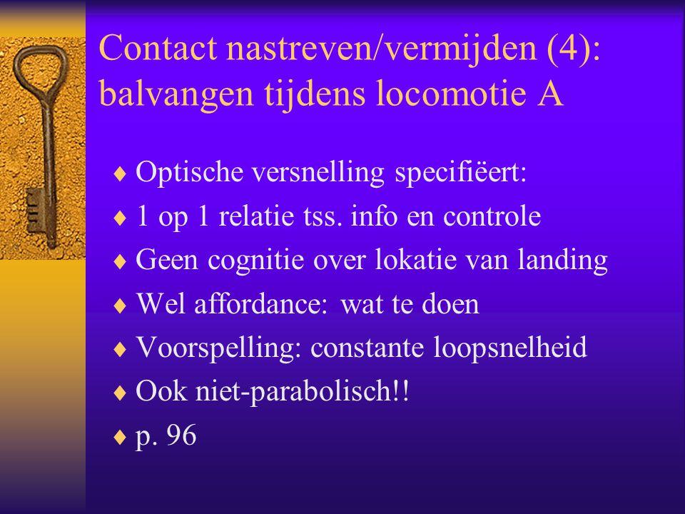 Contact nastreven/vermijden (4): balvangen tijdens locomotie A  Optische versnelling specifiëert:  1 op 1 relatie tss.