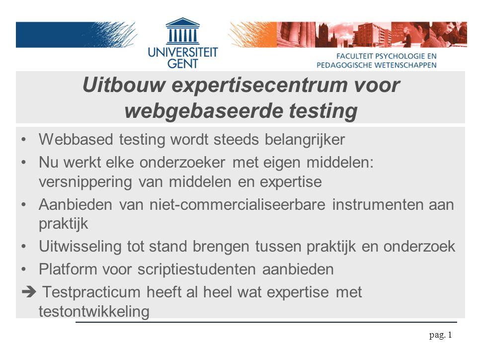 Uitbouw expertisecentrum voor webgebaseerde testing pag. 1 Webbased testing wordt steeds belangrijker Nu werkt elke onderzoeker met eigen middelen: ve