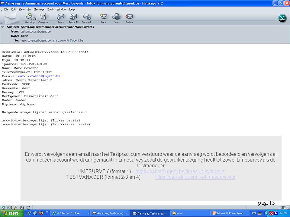 Er wordt vervolgens een email naar het Testpracticum verstuurd waar de aanvraag wordt beoordeeld en vervolgens al dan niet een account wordt aangemaakt in Limesurvey zodat de gebruiker toegang heeft tot zowel Limesurvey als de Testmanager.