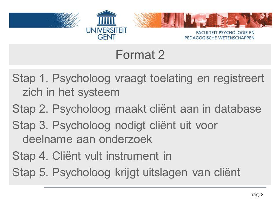 Format 2 Stap 1. Psycholoog vraagt toelating en registreert zich in het systeem Stap 2. Psycholoog maakt cliënt aan in database Stap 3. Psycholoog nod