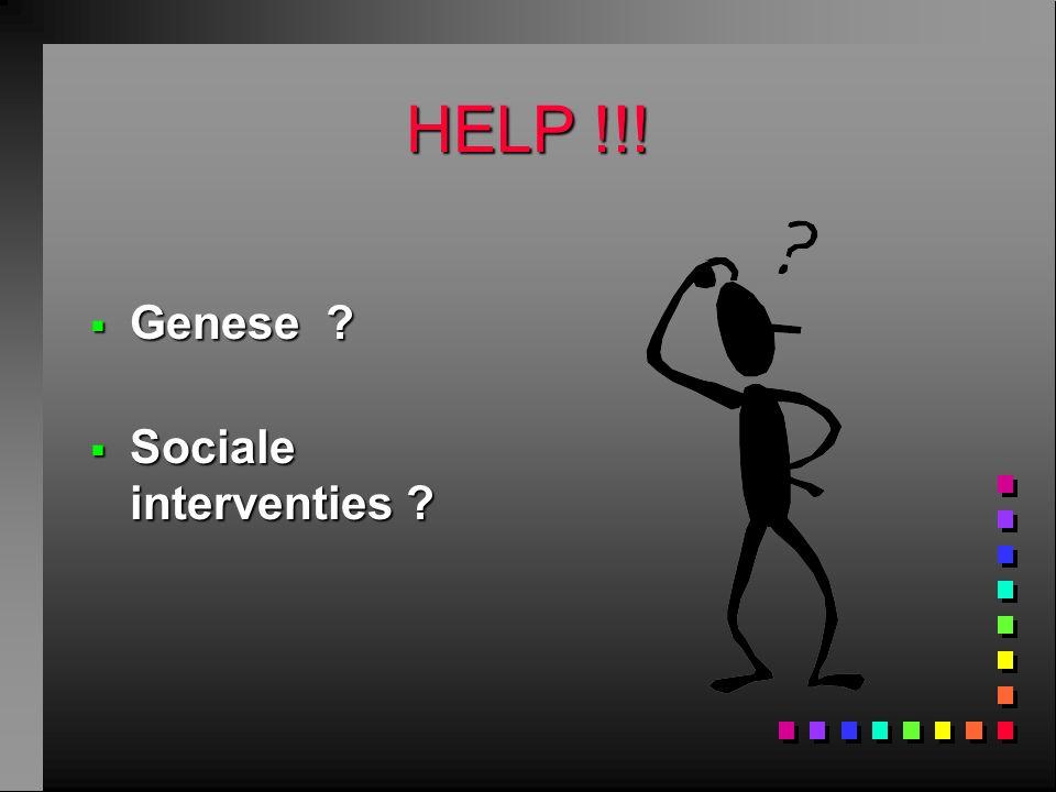 HELP !!!  Genese ?  Sociale interventies ?