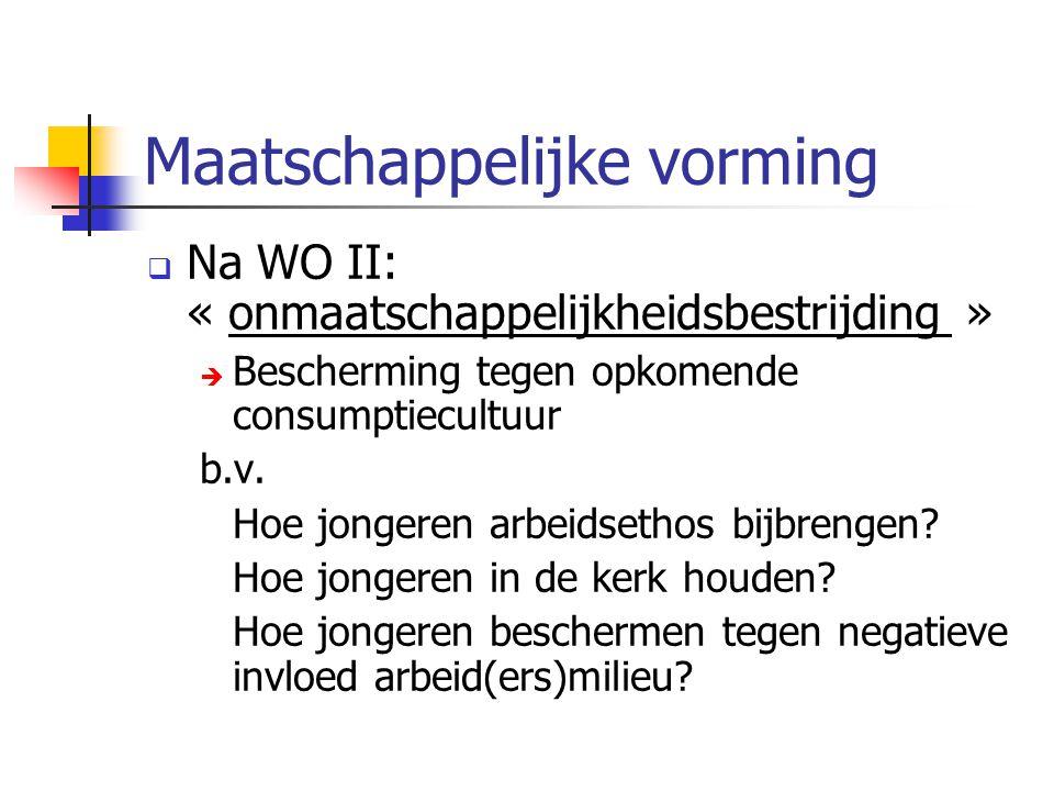 Maatschappelijke vorming  Na WO II: « onmaatschappelijkheidsbestrijding »  Bescherming tegen opkomende consumptiecultuur b.v.