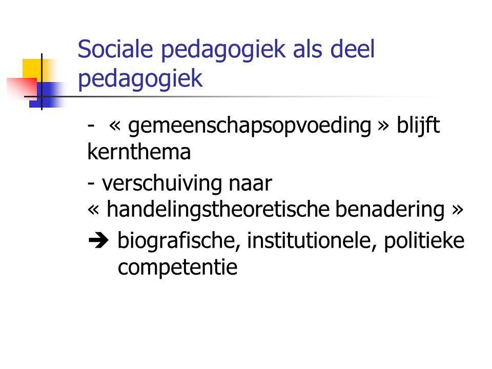Sociale pedagogiek als deel pedagogiek - « gemeenschapsopvoeding » blijft kernthema - verschuiving naar « handelingstheoretische benadering »  biografische, institutionele, politieke competentie
