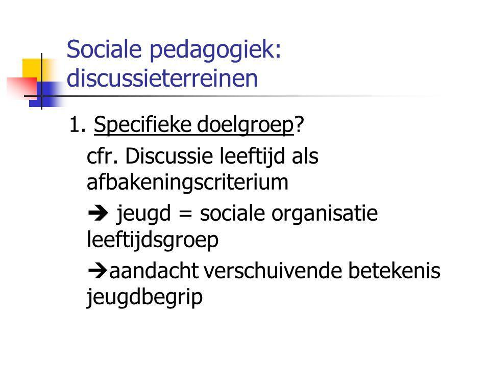 Sociale pedagogiek: discussieterreinen 1.Specifieke doelgroep.