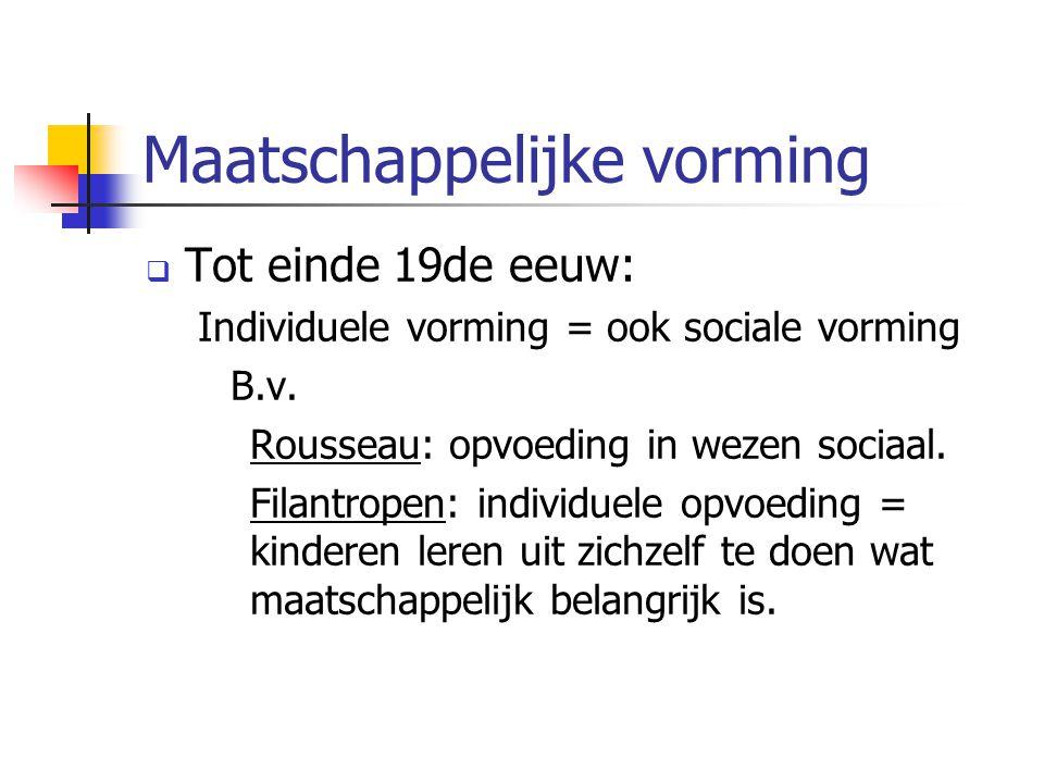 Maatschappelijke vorming  Tot einde 19de eeuw: Individuele vorming = ook sociale vorming B.v.