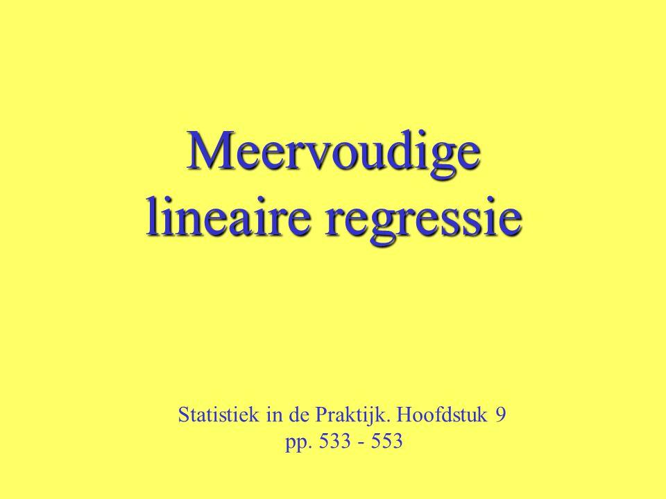 Meervoudige lineaire regressie Statistiek in de Praktijk. Hoofdstuk 9 pp. 533 - 553