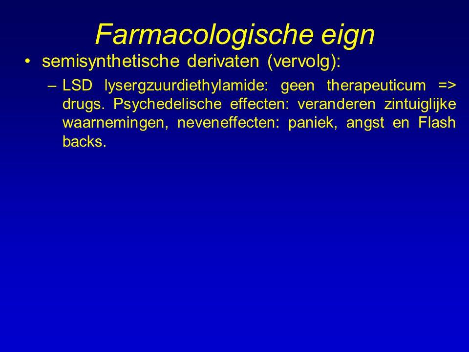 Farmacologische eign semisynthetische derivaten (vervolg): –LSD lysergzuurdiethylamide: geen therapeuticum => drugs. Psychedelische effecten: verander