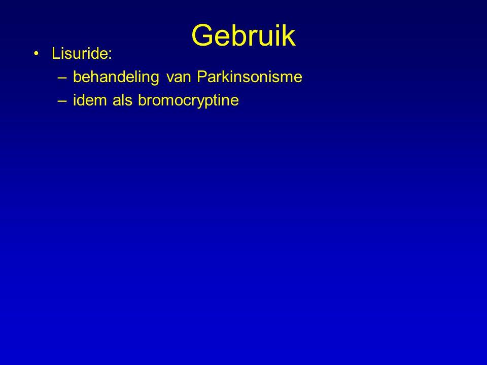 Gebruik Lisuride: –behandeling van Parkinsonisme –idem als bromocryptine