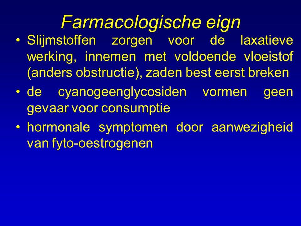 Farmacologische eign Slijmstoffen zorgen voor de laxatieve werking, innemen met voldoende vloeistof (anders obstructie), zaden best eerst breken de cy