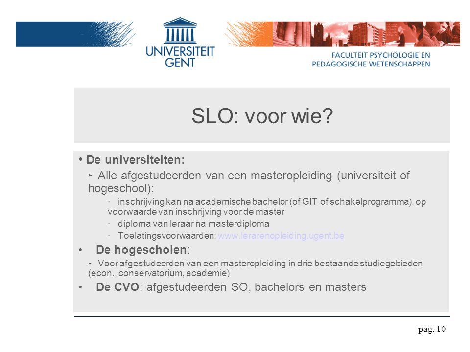 SLO: voor wie? De universiteiten: ‣ Alle afgestudeerden van een masteropleiding (universiteit of hogeschool): ‧ inschrijving kan na academische bachel