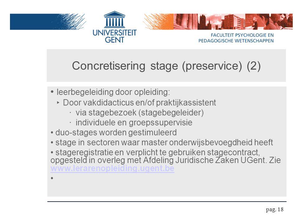 Concretisering stage (preservice) (2) leerbegeleiding door opleiding: ‣ Door vakdidacticus en/of praktijkassistent ‧ via stagebezoek (stagebegeleider)
