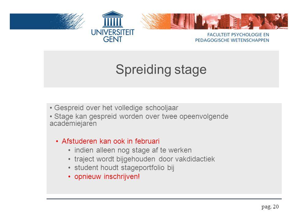 Spreiding stage Gespreid over het volledige schooljaar Stage kan gespreid worden over twee opeenvolgende academiejaren Afstuderen kan ook in februari