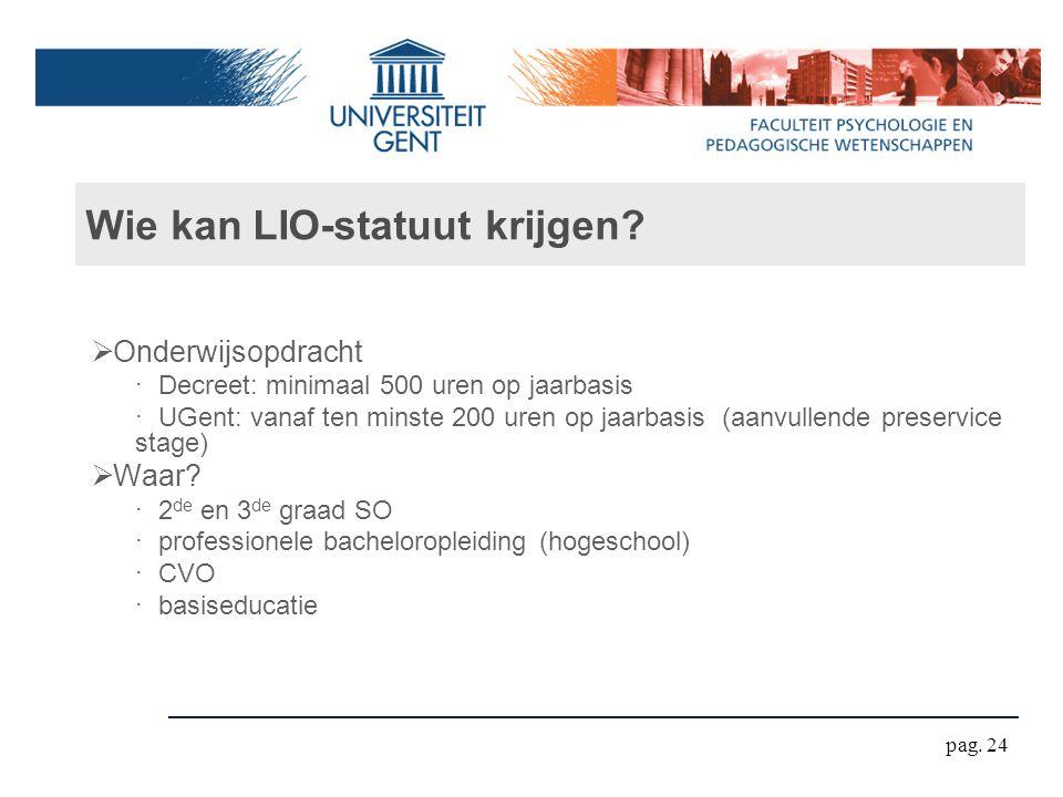 Wie kan LIO-statuut krijgen?  Onderwijsopdracht ‧ Decreet: minimaal 500 uren op jaarbasis ‧ UGent: vanaf ten minste 200 uren op jaarbasis (aanvullend