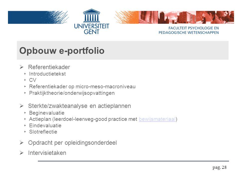 Opbouw e-portfolio  Referentiekader ‣ Introductietekst ‣ CV ‣ Referentiekader op micro-meso-macroniveau ‣ Praktijktheorie/onderwijsopvattingen  Ster