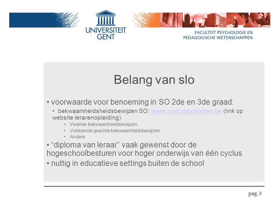 Belang van slo voorwaarde voor benoeming in SO 2de en 3de graad: bekwaamheidsheidsbewijzen SO: www.ond.vlaanderen.be (link op website lerarenopleiding