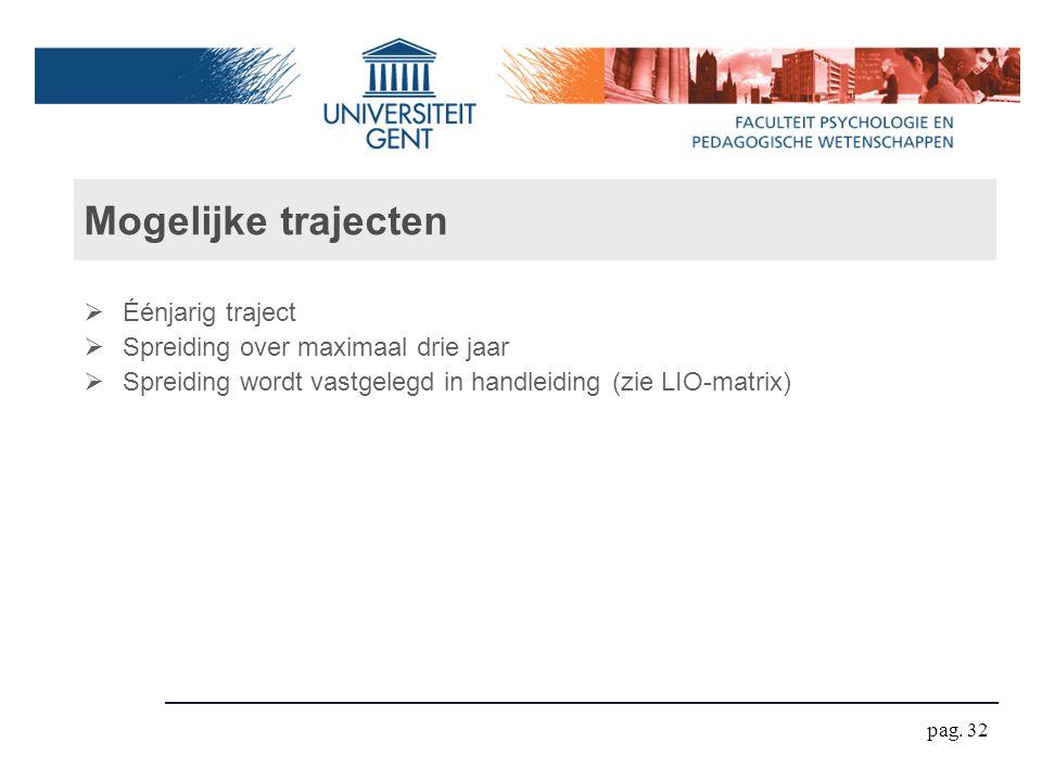 Mogelijke trajecten  Éénjarig traject  Spreiding over maximaal drie jaar  Spreiding wordt vastgelegd in handleiding (zie LIO-matrix) pag. 32