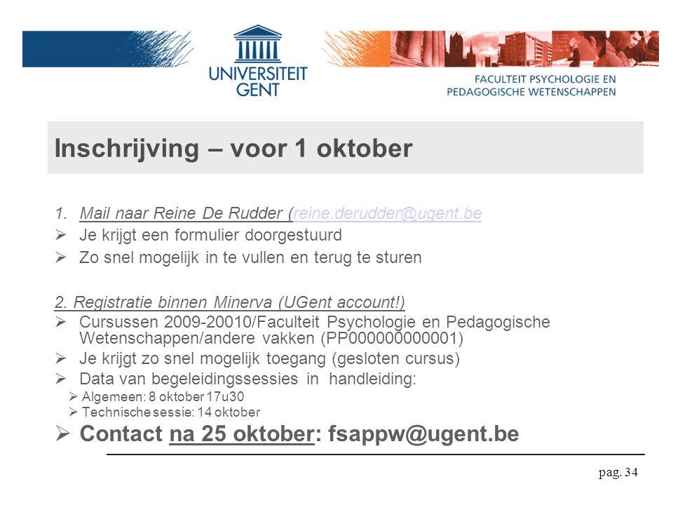 Inschrijving – voor 1 oktober 1.Mail naar Reine De Rudder (reine.derudder@ugent.bereine.derudder@ugent.be  Je krijgt een formulier doorgestuurd  Zo snel mogelijk in te vullen en terug te sturen 2.