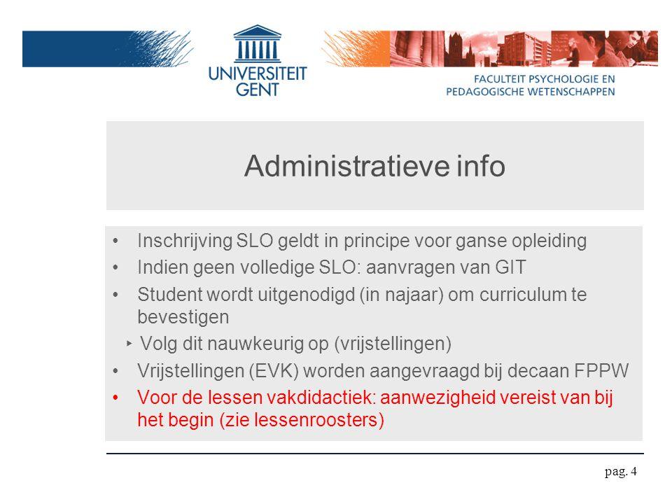 Administratieve info Inschrijving SLO geldt in principe voor ganse opleiding Indien geen volledige SLO: aanvragen van GIT Student wordt uitgenodigd (i