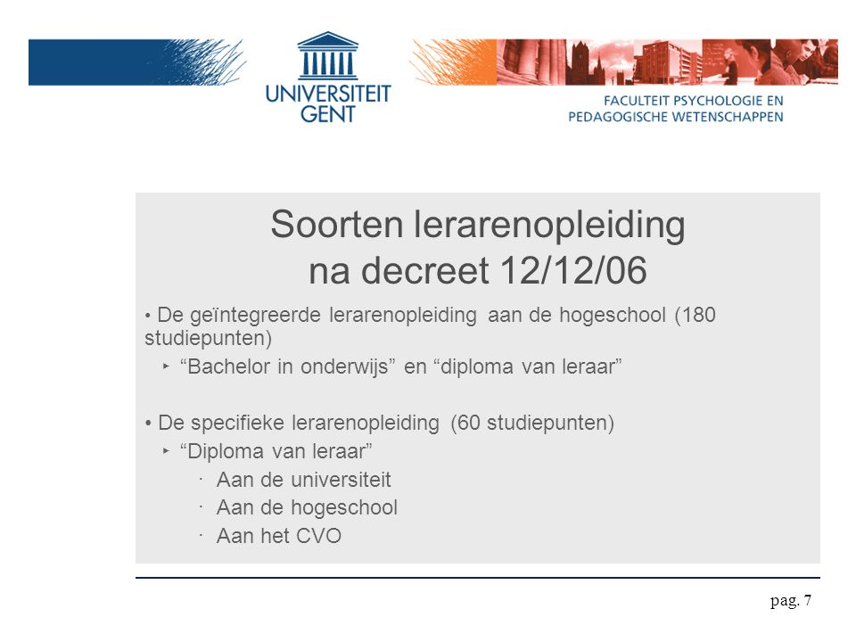 Decreet : praktijk (30 stp) in de SLO (1) Als preservice training: ‣ Observaties in scholen ‣ Seminaries en instituutspractica ‣ Stage in scholen pag.