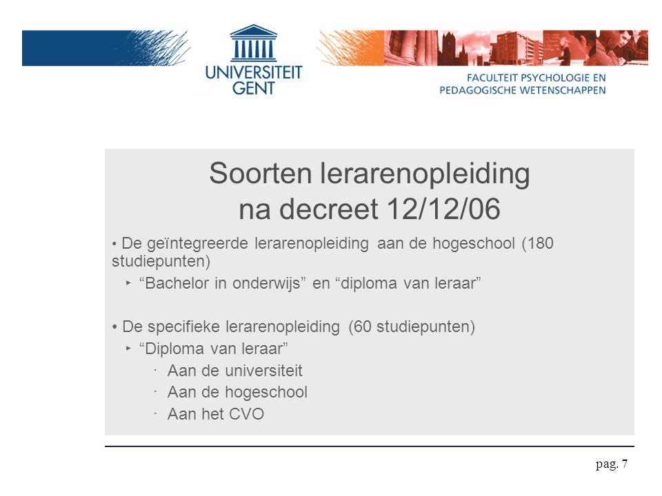 """Soorten lerarenopleiding na decreet 12/12/06 De geïntegreerde lerarenopleiding aan de hogeschool (180 studiepunten) ‣ """"Bachelor in onderwijs"""" en """"dipl"""