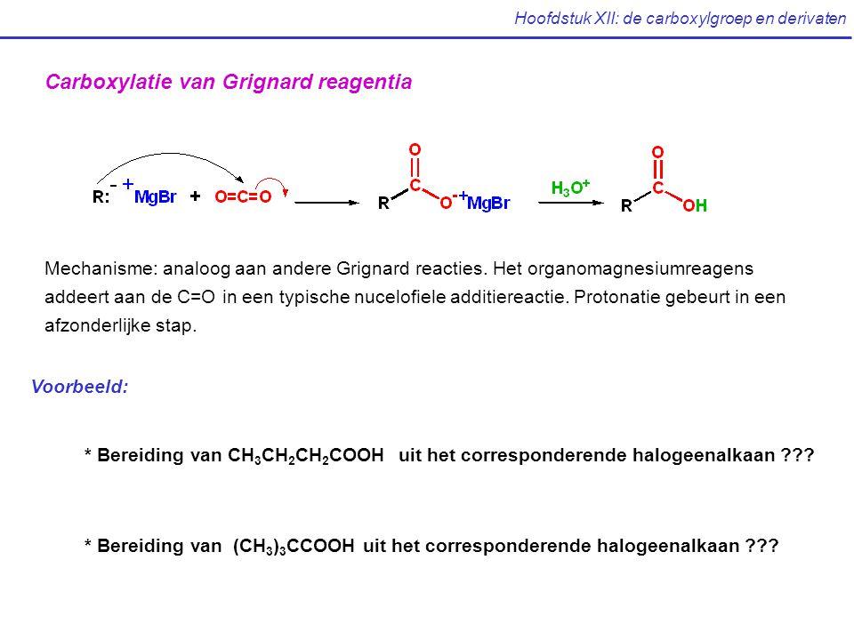 Hoofdstuk XII: de carboxylgroep en derivaten Carboxylatie van Grignard reagentia Mechanisme: analoog aan andere Grignard reacties.