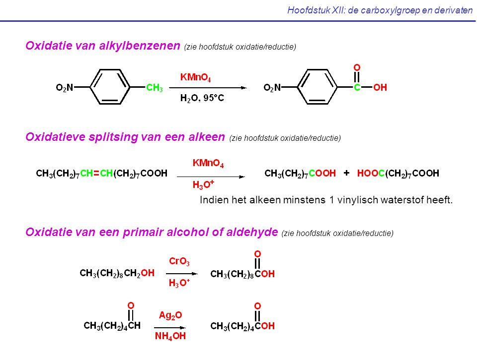 Hoofdstuk XII: de carboxylgroep en derivaten Oxidatie van alkylbenzenen (zie hoofdstuk oxidatie/reductie) Oxidatieve splitsing van een alkeen (zie hoofdstuk oxidatie/reductie) Indien het alkeen minstens 1 vinylisch waterstof heeft.