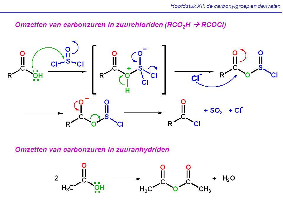Hoofdstuk XII: de carboxylgroep en derivaten Omzetten van carbonzuren in zuurchloriden (RCO 2 H  RCOCl) Omzetten van carbonzuren in zuuranhydriden
