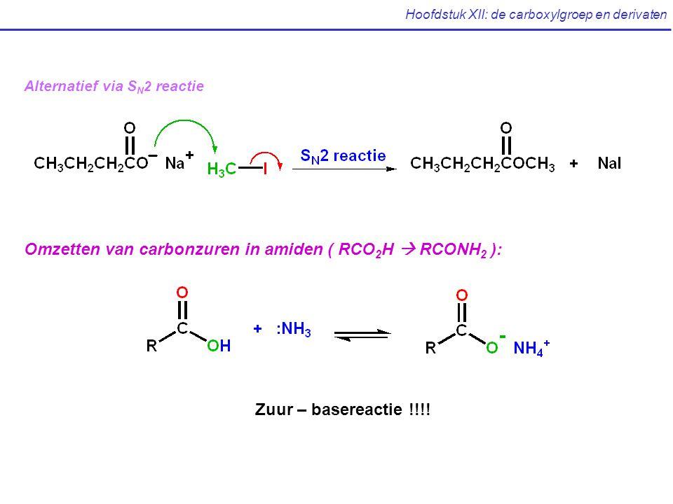 Hoofdstuk XII: de carboxylgroep en derivaten Omzetten van carbonzuren in amiden ( RCO 2 H  RCONH 2 ): Zuur – basereactie !!!.