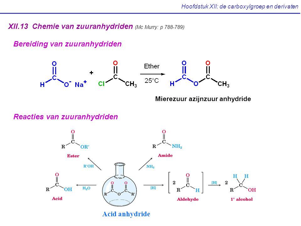 Hoofdstuk XII: de carboxylgroep en derivaten XII.13 Chemie van zuuranhydriden (Mc Murry: p 788-789) Bereiding van zuuranhydriden Mierezuur azijnzuur anhydride Reacties van zuuranhydriden Acid anhydride