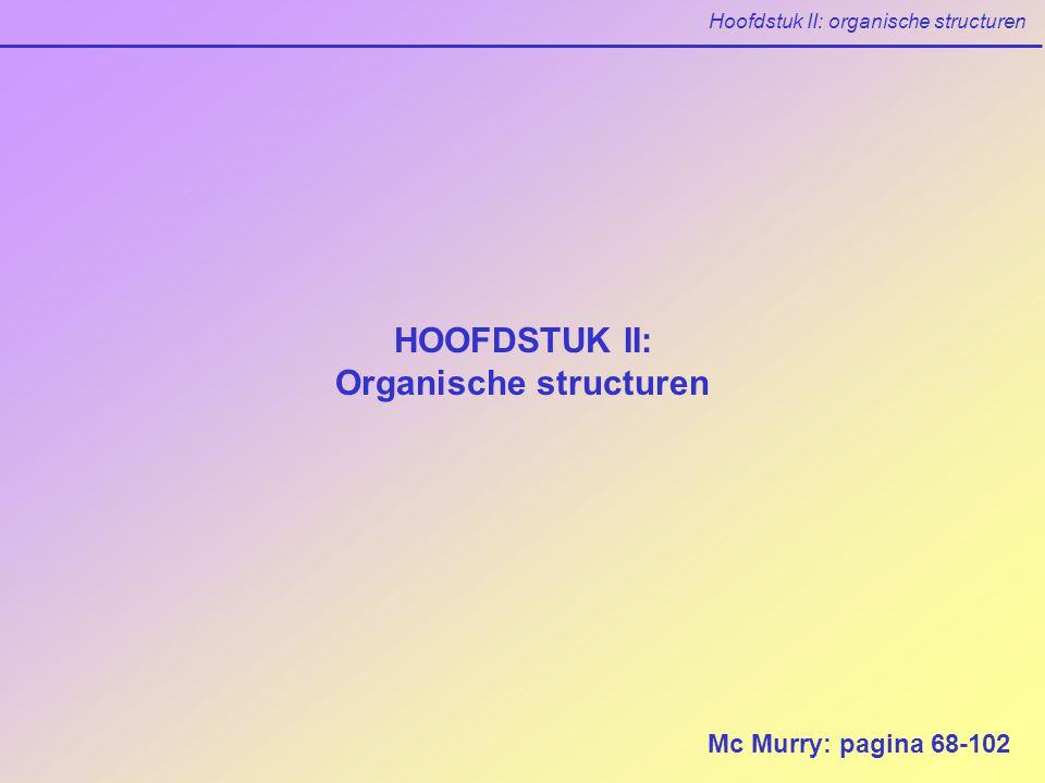 Hoofdstuk II: organische structuren HOOFDSTUK II: Organische structuren Mc Murry: pagina 68-102