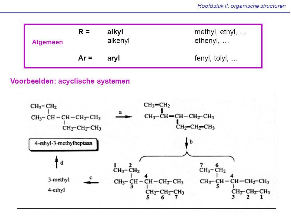 Hoofdstuk II: organische structuren R = alkylmethyl, ethyl, … alkenylethenyl, … Ar = arylfenyl, tolyl, … Algemeen Voorbeelden: acyclische systemen