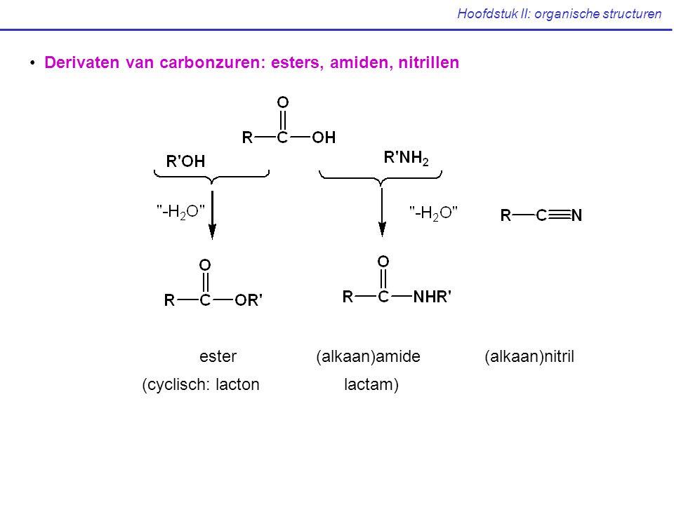 Hoofdstuk II: organische structuren Derivaten van carbonzuren: esters, amiden, nitrillen ester(alkaan)amide(alkaan)nitril (cyclisch: lactonlactam)