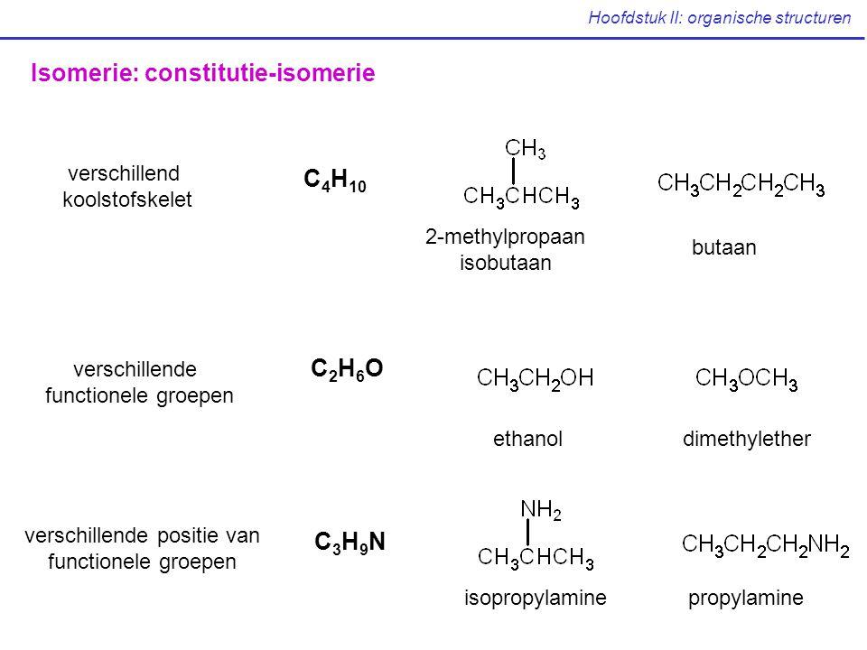 Isomerie: constitutie-isomerie verschillend koolstofskelet verschillende functionele groepen verschillende positie van functionele groepen C 4 H 10 C2H6OC2H6O C3H9NC3H9N 2-methylpropaan isobutaan butaan ethanoldimethylether isopropylaminepropylamine