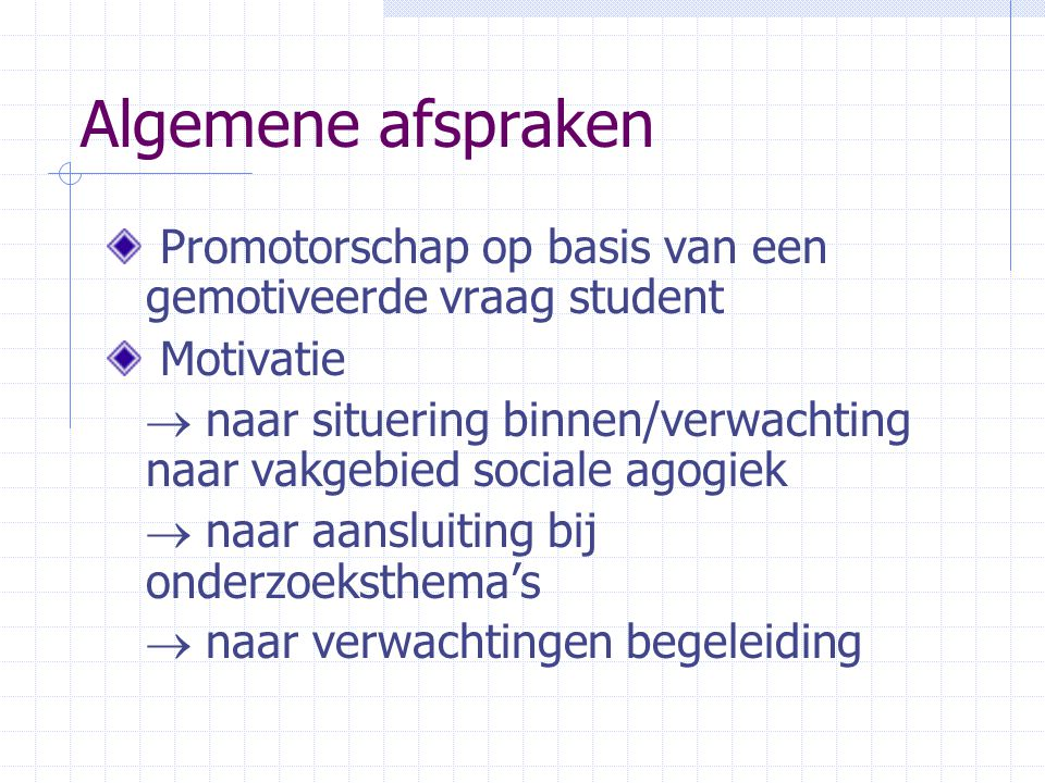 Promotorschap op basis van een gemotiveerde vraag student Motivatie  naar situering binnen/verwachting naar vakgebied sociale agogiek  naar aansluit