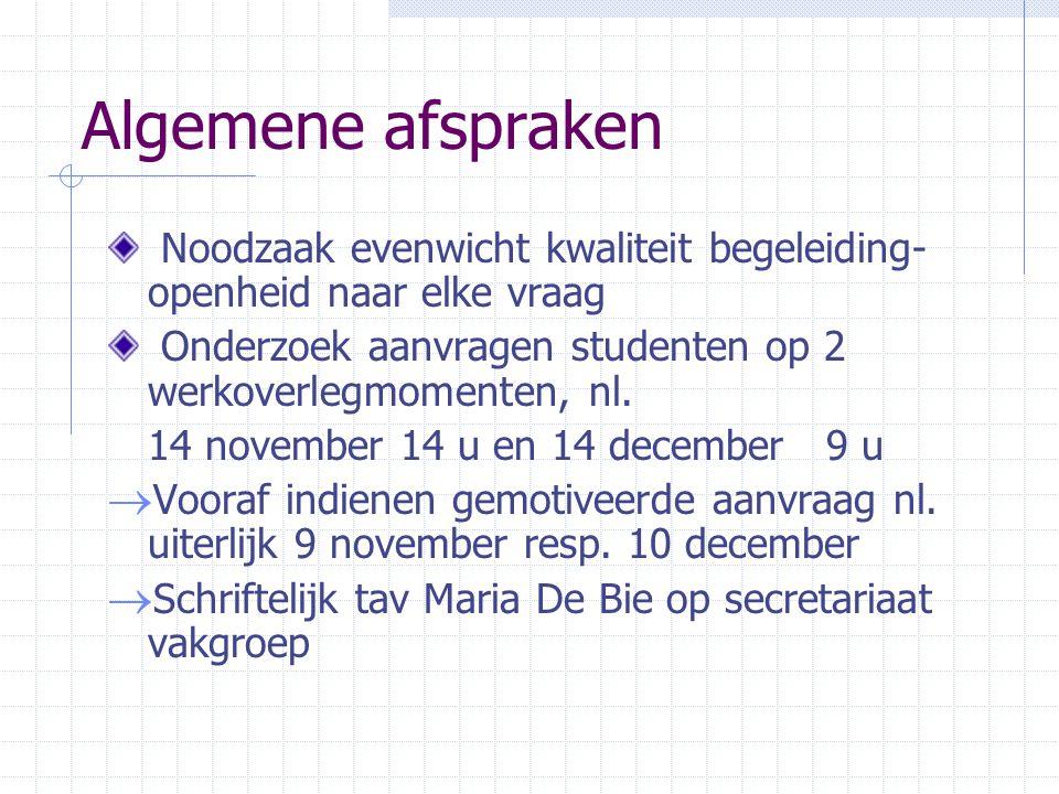 Algemene afspraken Noodzaak evenwicht kwaliteit begeleiding- openheid naar elke vraag Onderzoek aanvragen studenten op 2 werkoverlegmomenten, nl. 14 n
