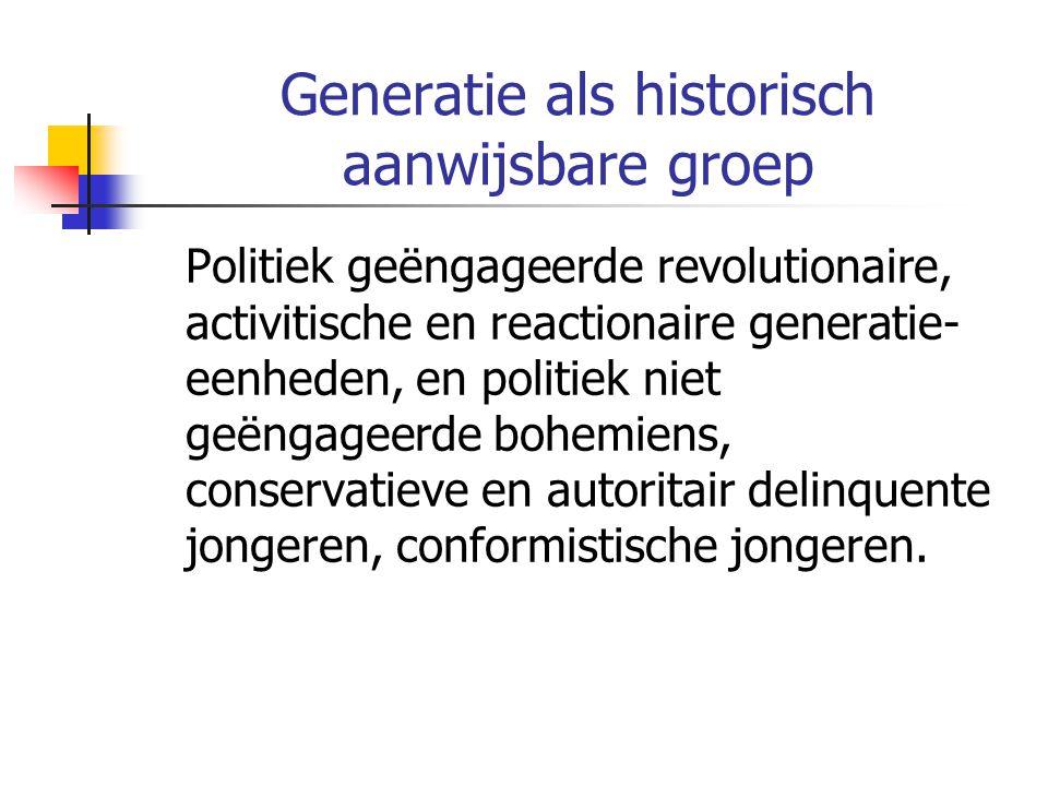Generatie als historisch aanwijsbare groep Politiek geëngageerde revolutionaire, activitische en reactionaire generatie- eenheden, en politiek niet geëngageerde bohemiens, conservatieve en autoritair delinquente jongeren, conformistische jongeren.