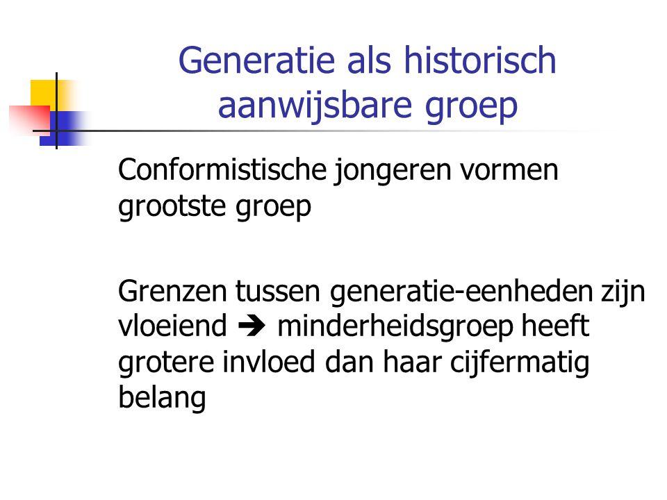 Generatie als historisch aanwijsbare groep Conformistische jongeren vormen grootste groep Grenzen tussen generatie-eenheden zijn vloeiend  minderheidsgroep heeft grotere invloed dan haar cijfermatig belang