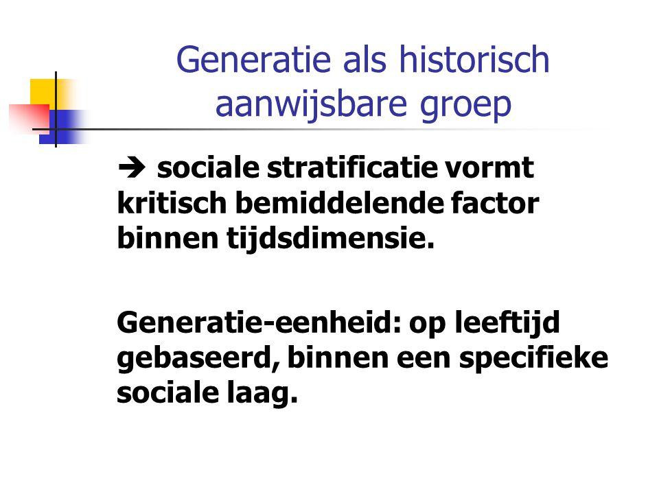 Generatie als historisch aanwijsbare groep  sociale stratificatie vormt kritisch bemiddelende factor binnen tijdsdimensie.