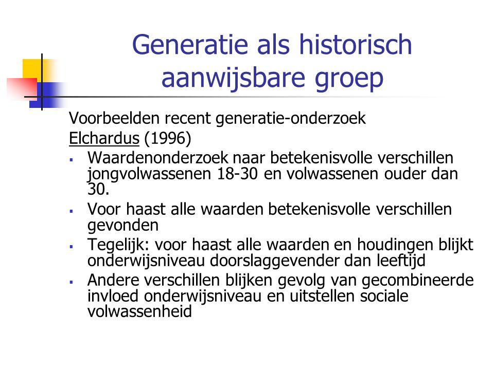 Generatie als historisch aanwijsbare groep Voorbeelden recent generatie-onderzoek Elchardus (1996)  Waardenonderzoek naar betekenisvolle verschillen jongvolwassenen 18-30 en volwassenen ouder dan 30.