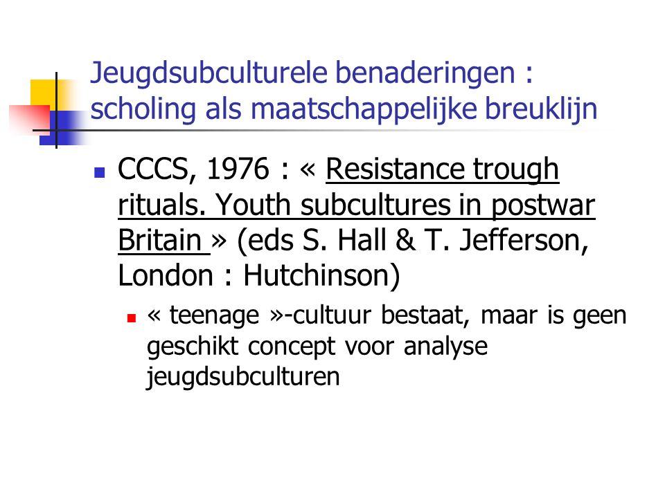Jeugdsubculturele benaderingen : scholing als maatschappelijke breuklijn CCCS, 1976 : « Resistance trough rituals.