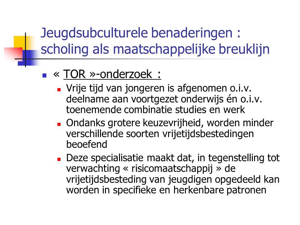 Jeugdsubculturele benaderingen : scholing als maatschappelijke breuklijn « TOR »-onderzoek : Vrije tijd van jongeren is afgenomen o.i.v.