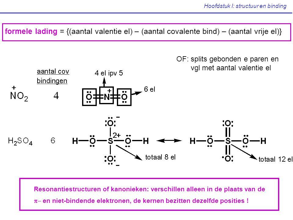 Hoofdstuk I: structuur en binding formele lading = {(aantal valentie el) – (aantal covalente bind) – (aantal vrije el)} OF: splits gebonden e paren en