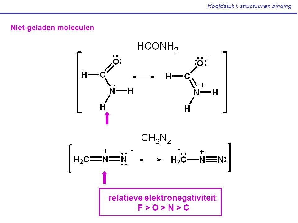 Hoofdstuk I: structuur en binding Niet-geladen moleculen relatieve elektronegativiteit: F > O > N > C